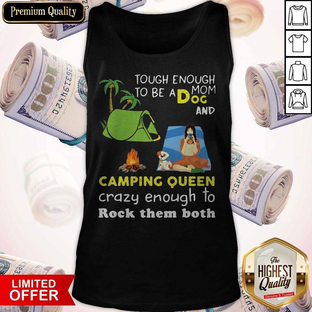 Tough Enough To Be A Dog Mom And Camping Queen Crazy Enough To Rock Them Both Tank Top