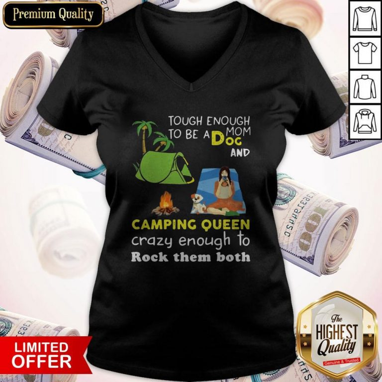 Tough Enough To Be A Dog Mom And Camping Queen Crazy Enough To Rock Them Both V-neck