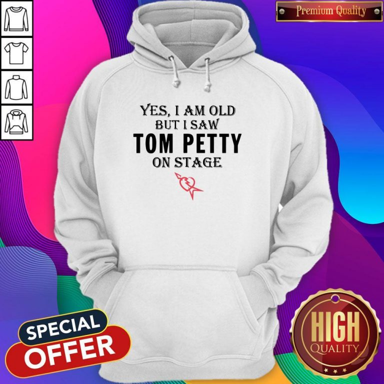Yes I Am Old But I Saw Tom Petty On Stage Hoodie