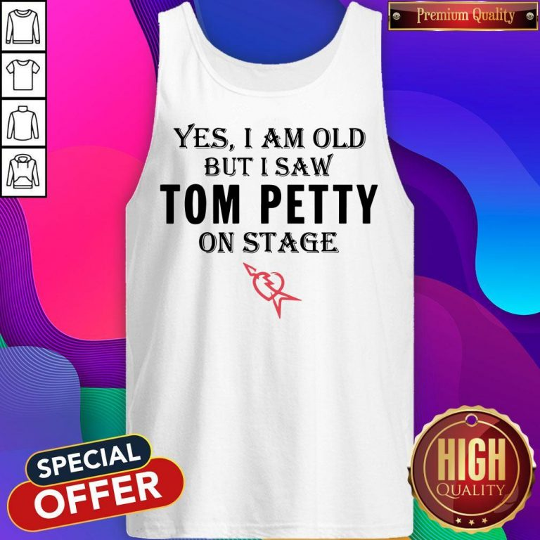 Yes I Am Old But I Saw Tom Petty On Stage Tank Top
