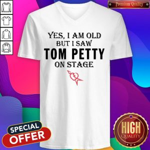 Yes I Am Old But I Saw Tom Petty On Stage V-neck