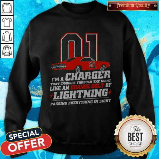 01 I'm A Charger That Charges Through The Night Like An Orange Bolt Of Lighting Passing Everything In Sight Sweatshirt