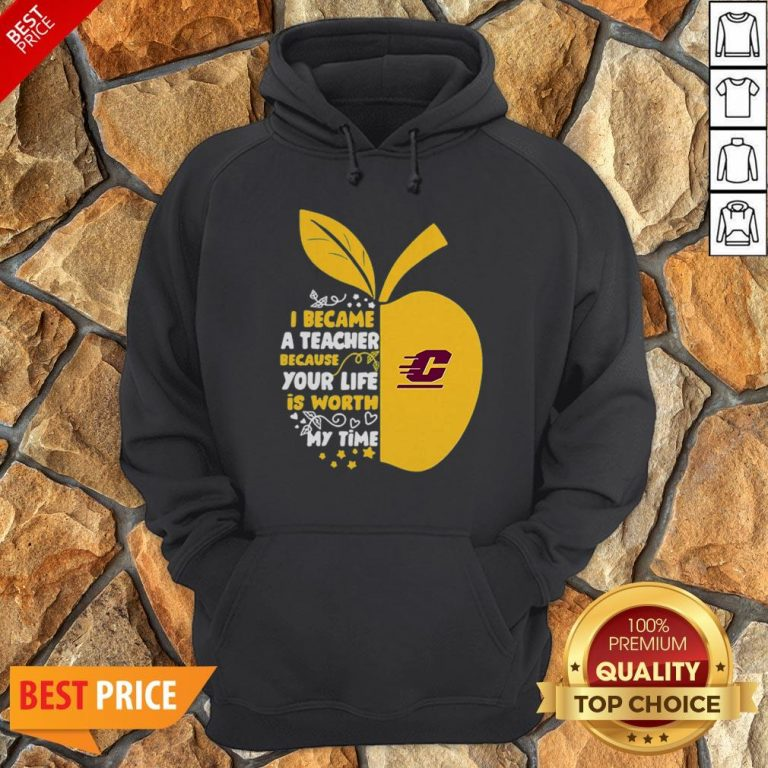 Central Michigan Chippewas I Became A Teacher Because Your Life Is Worth Hoodie