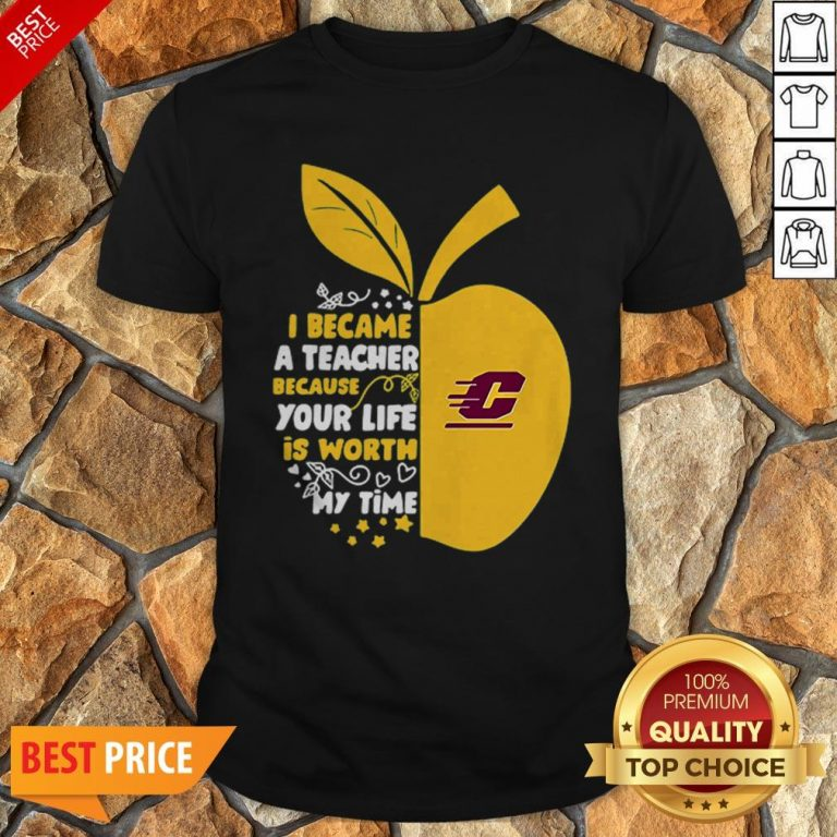 Central Michigan Chippewas I Became A Teacher Because Your Life Is Worth Shirt