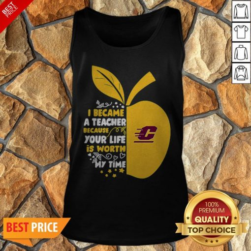 Central Michigan Chippewas I Became A Teacher Because Your Life Is Worth Tank Top