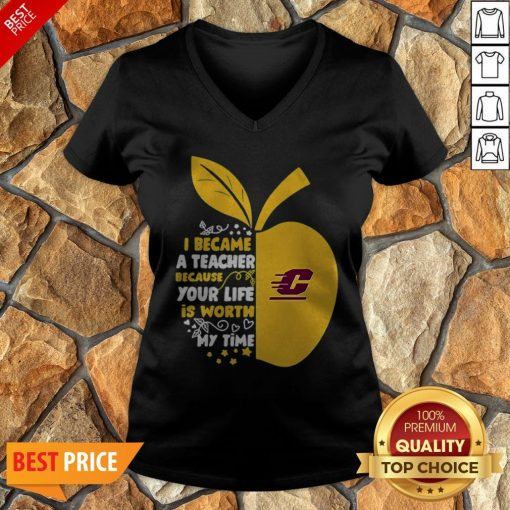 Central Michigan Chippewas I Became A Teacher Because Your Life Is Worth V-neck