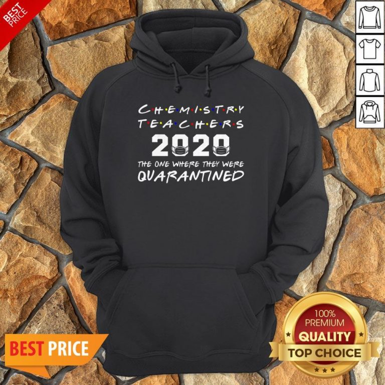 Chemistry Teachers 2020 The One Where They Was Quarantined Social Distancing Hoodie