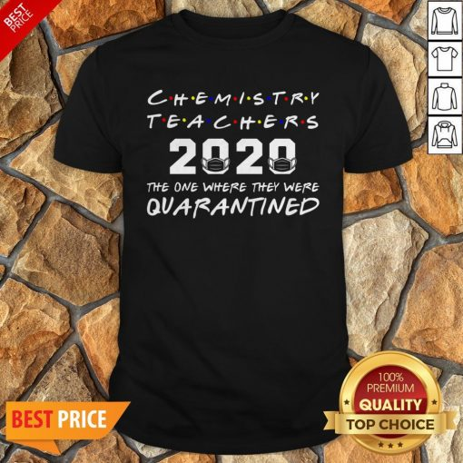 Chemistry Teachers 2020 The One Where They Was Quarantined Social Distancing T-Shirt