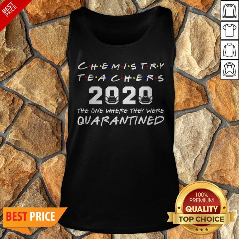 Chemistry Teachers 2020 The One Where They Was Quarantined Social Distancing Tank Top