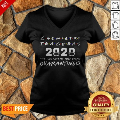 Chemistry Teachers 2020 The One Where They Was Quarantined Social Distancing V-neck