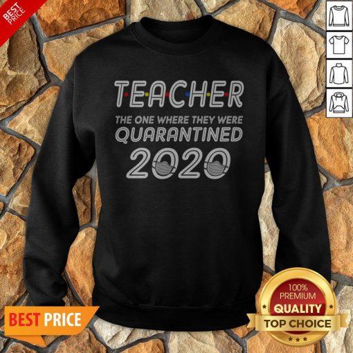 Class Of 2020 Graduation Teacher Funny Teacher Quarantined Sweatshirt
