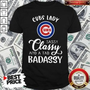 Cubs Lady Sassy Classy And A Tad Bad Assy Shirt