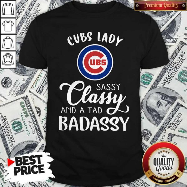 Cubs Lady Sassy Classy And A Tad Bad Assy Shirt