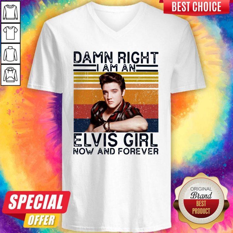 Damn Right I Am An Elvis Girl Now And Forever V-neck