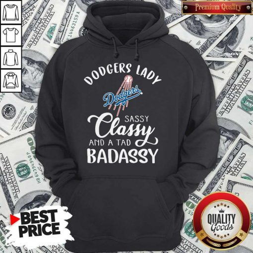 Dodgers Lady Sassy Classy And A Tad Bad Assy Hoodie