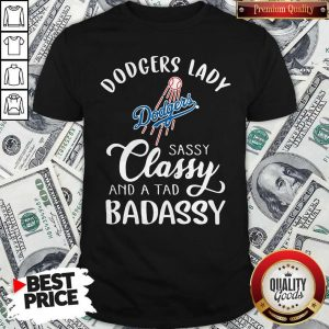 Dodgers Lady Sassy Classy And A Tad Bad Assy Shirt
