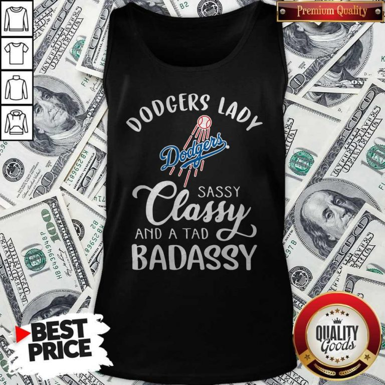 Dodgers Lady Sassy Classy And A Tad Bad Assy Tank Top