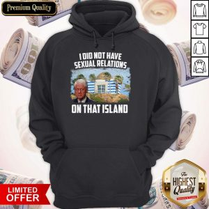 I Did Not Have Sexual Relations On That Island Hoodie