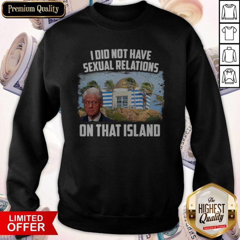 I Did Not Have Sexual Relations On That Island Sweatshirt