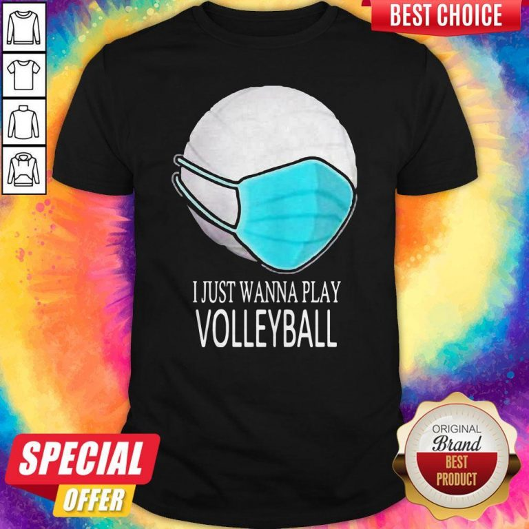 I Just Wanna Play Volleyball Mask Shirt