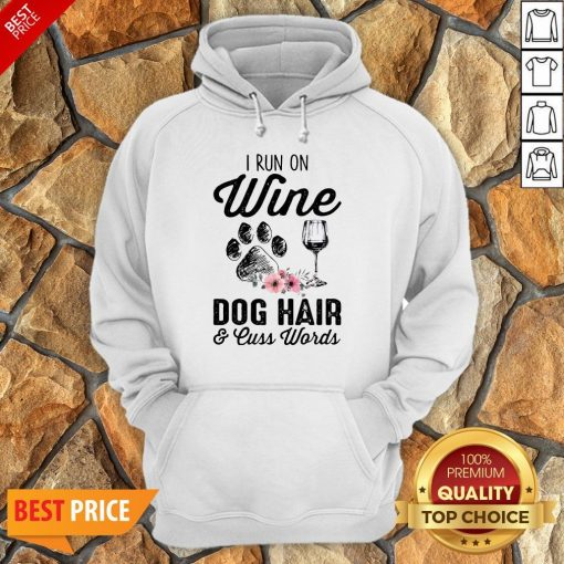 I Run On Wine Dog Hair And Cuss Worlds Hoodie