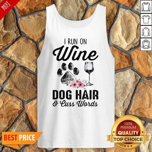 I Run On Wine Dog Hair And Cuss Worlds Tank Top
