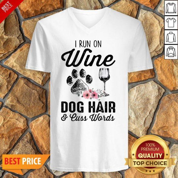 I Run On Wine Dog Hair And Cuss Worlds V-neck