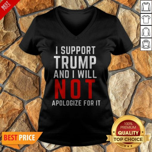 I Support Trump And I Will Not Apologize For It V-neck