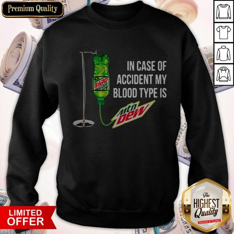 In Case Of Accident My Blood Type Is Mountain Dew Sweatshirt