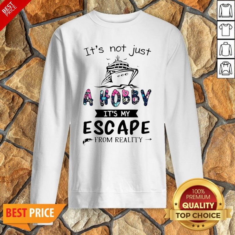 It's Not Just A Hobby It's My Escape From Reality Sweatshirt