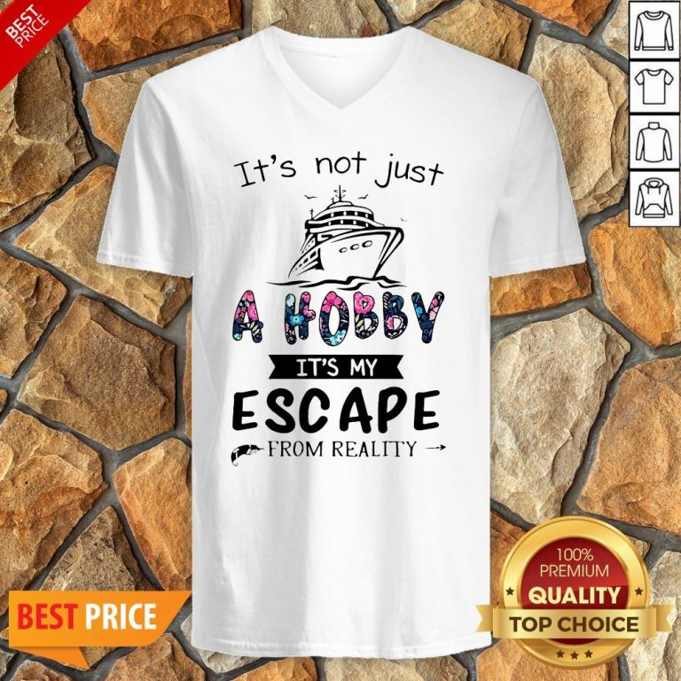 It's Not Just A Hobby It's My Escape From Reality V-neck