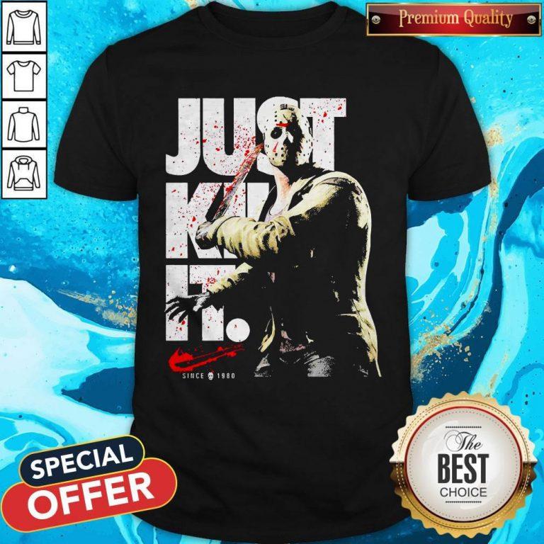 Jason Voorhees Just Kill It Since 1980 Shirt