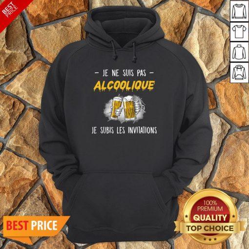 Je Ne Suis Pas Alcoolique Je Subis Les Invitations Hoodie