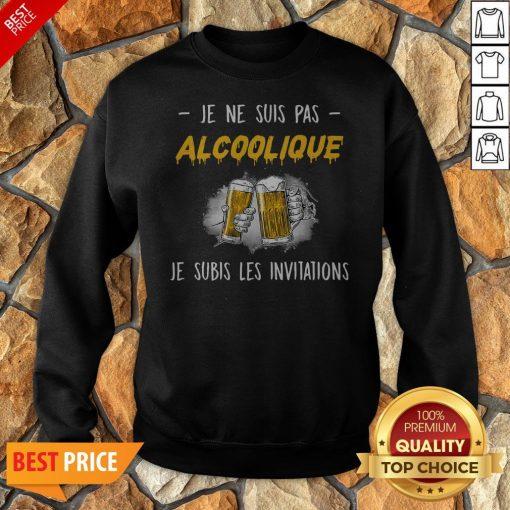 Je Ne Suis Pas Alcoolique Je Subis Les Invitations Sweatshirt