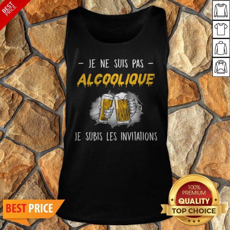 Je Ne Suis Pas Alcoolique Je Subis Les Invitations Tank Top
