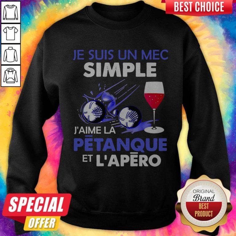 Je Suis Un Mec Simple J'aime La Petanque Et L'apero Sweatshirt