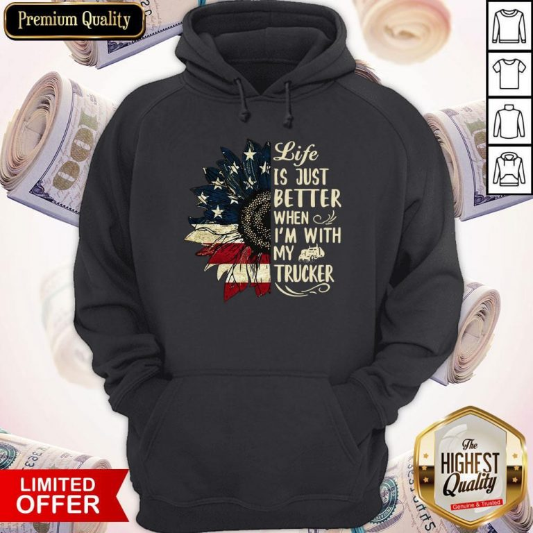 Life Is Just Better When I'm With My Trucker Hoodie
