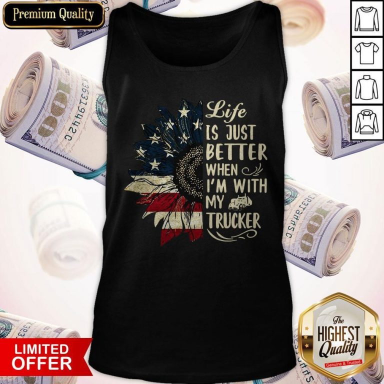 Life Is Just Better When I'm With My Trucker Tank Top
