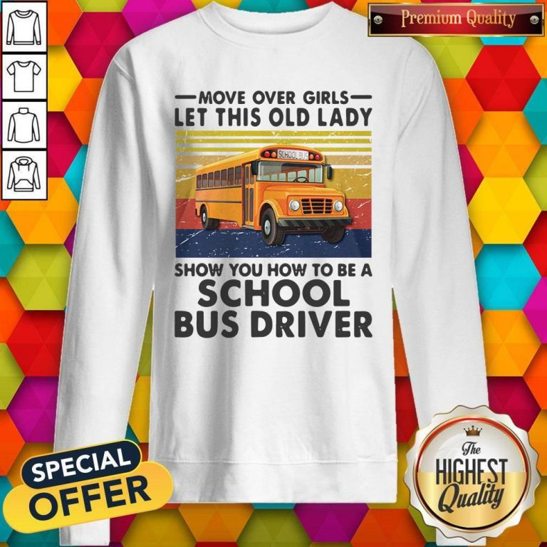 Move Over Girls Let This Old Lady Show You To Be A School Bus Driver Vintage Sweatshirt