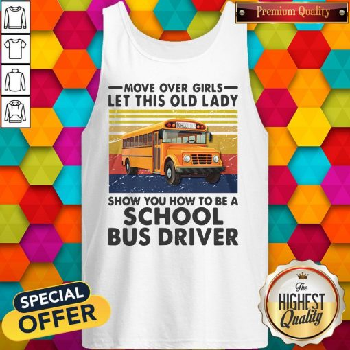 Move Over Girls Let This Old Lady Show You To Be A School Bus Driver Vintage Tank Top