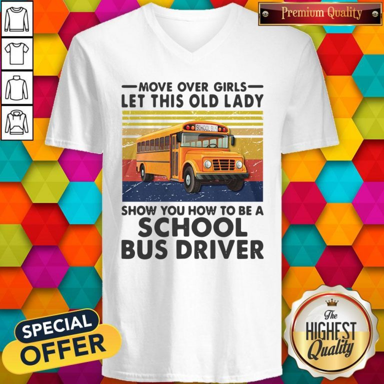 Move Over Girls Let This Old Lady Show You To Be A School Bus Driver Vintage V-neck