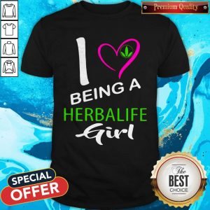 Nice I Being A Herbalife Girl Shirt