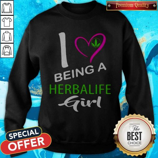 Nice I Being A Herbalife Girl Sweatshirt