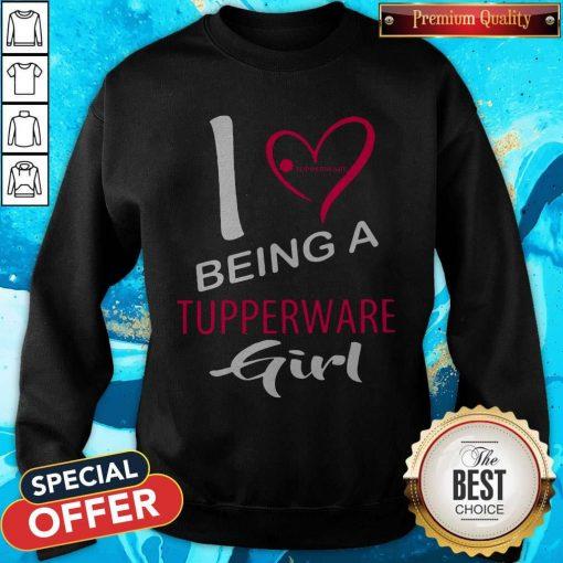 Nice I Being A Tupperware Girl Sweatshirt