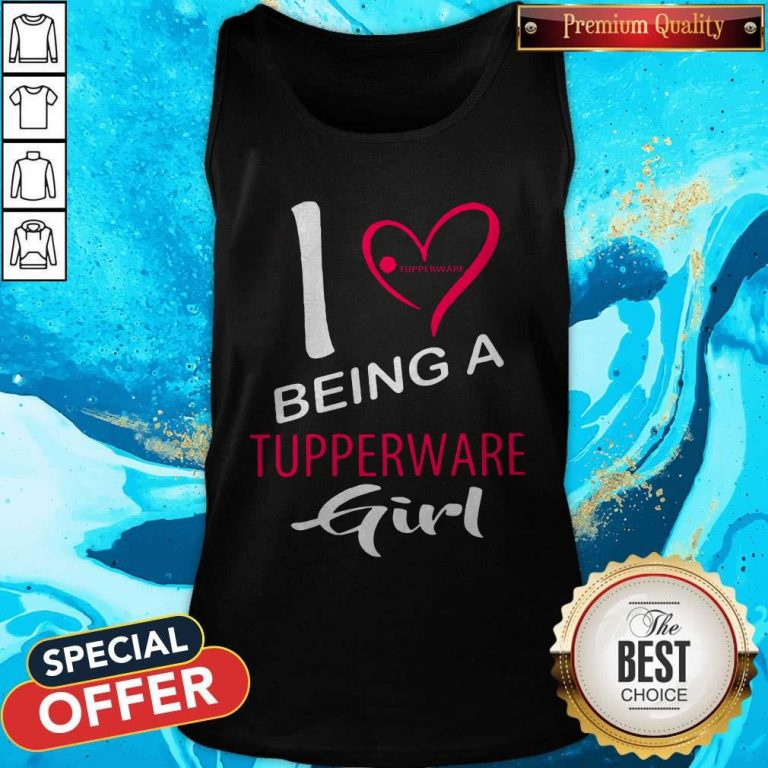 Nice I Being A Tupperware Girl Tank Top