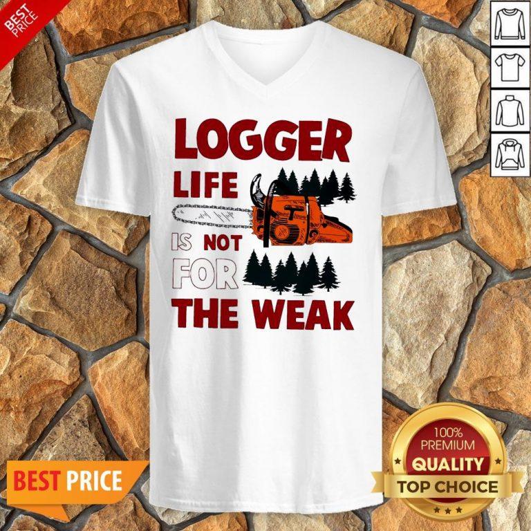 Nice Logger Life Is Not For The Weak V-neck