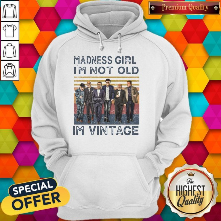 Nice Madness Girl I'm Not Old I'm Vintage Hoodie