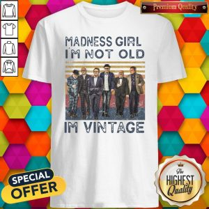 Nice Madness Girl I'm Not Old I'm Vintage Shirt