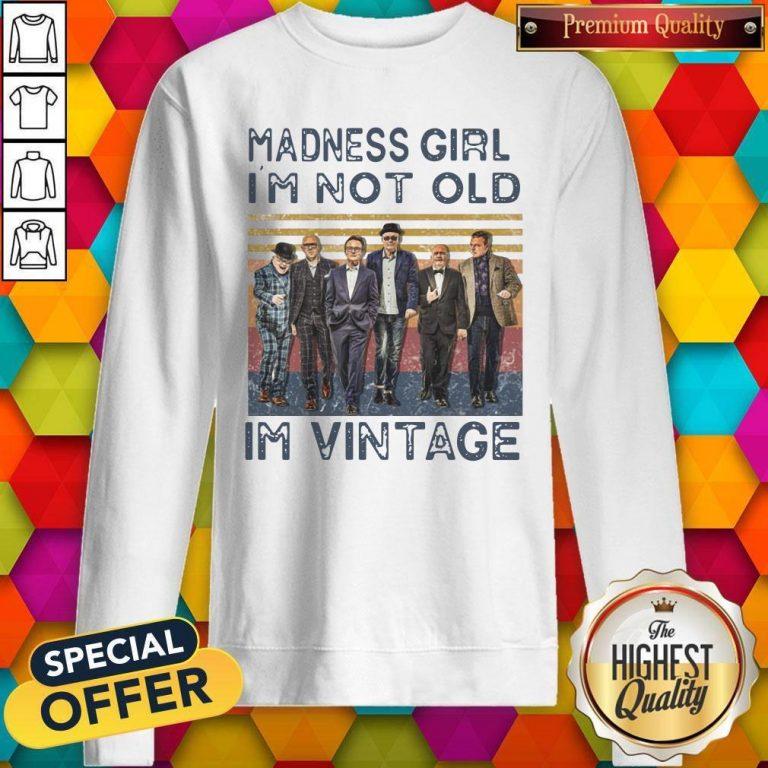 Nice Madness Girl I'm Not Old I'm Vintage Sweatshirt