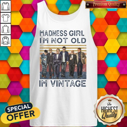 Nice Madness Girl I'm Not Old I'm Vintage Tank Top